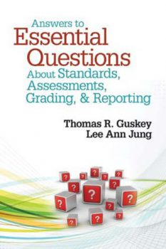 Answers to Essential Questions about Standards, Assessments, Grading, & Reporting by Thomas R. Guskey