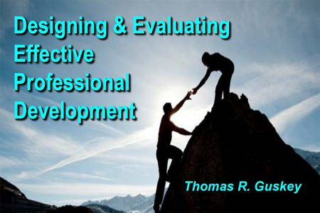 Designing and Evaluating Effective Professional Development by Thomas R. Guskey