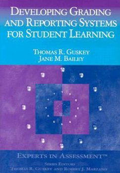 Developing Grading and Reporting Systems for Student Learning by Thomas R. Guskey